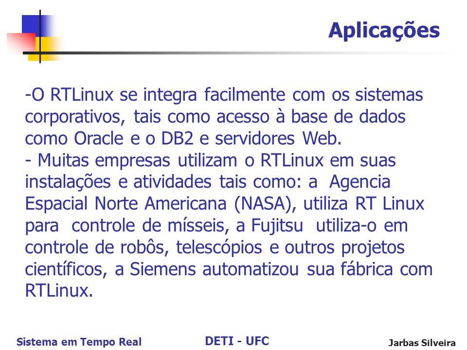 DETI - UFC Sistema em Tempo Real Jarbas Silveira Aplicações -O RTLinux se integra facilmente com os sistemas corporativos, tais como acesso à base de