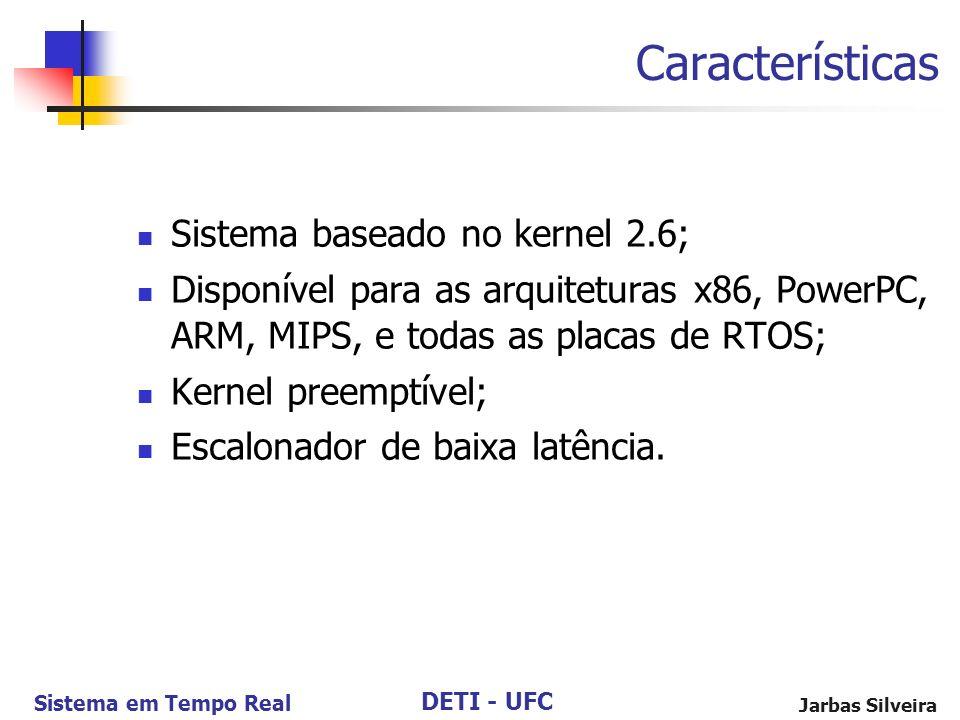 DETI - UFC Sistema em Tempo Real Jarbas Silveira Sistema baseado no kernel 2.6; Disponível para as arquiteturas x86, PowerPC, ARM, MIPS, e todas as pl