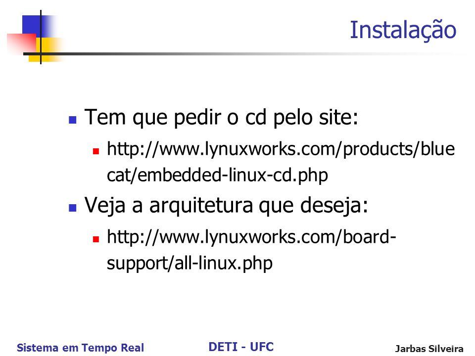 DETI - UFC Sistema em Tempo Real Jarbas Silveira Instalação Tem que pedir o cd pelo site: http://www.lynuxworks.com/products/blue cat/embedded-linux-c