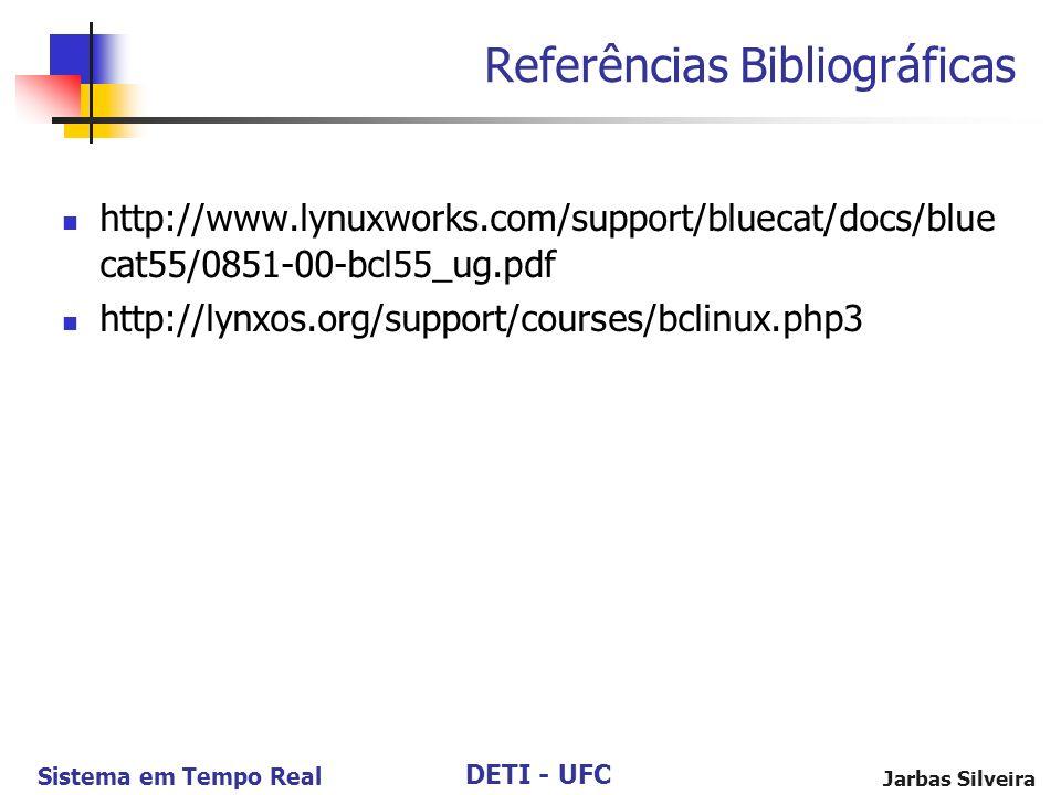 DETI - UFC Sistema em Tempo Real Jarbas Silveira Referências Bibliográficas http://www.lynuxworks.com/support/bluecat/docs/blue cat55/0851-00-bcl55_ug