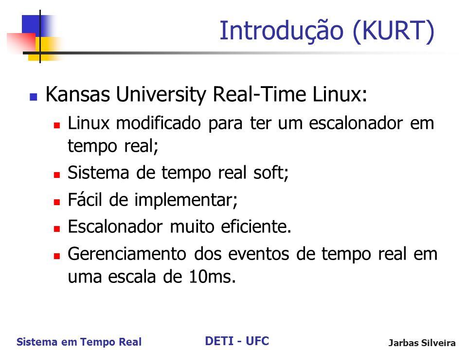 DETI - UFC Sistema em Tempo Real Jarbas Silveira Introdução (KURT) Kansas University Real-Time Linux: Linux modificado para ter um escalonador em temp