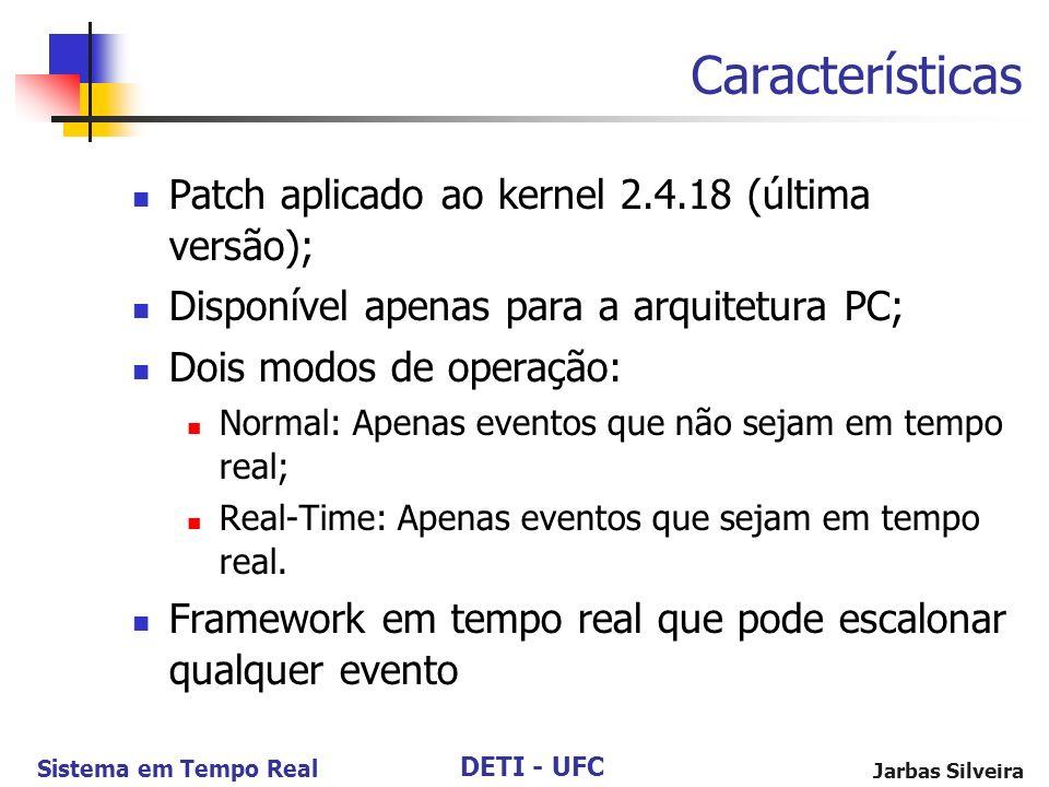 DETI - UFC Sistema em Tempo Real Jarbas Silveira Patch aplicado ao kernel 2.4.18 (última versão); Disponível apenas para a arquitetura PC; Dois modos
