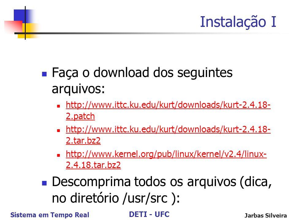 DETI - UFC Sistema em Tempo Real Jarbas Silveira Instalação I Faça o download dos seguintes arquivos: http://www.ittc.ku.edu/kurt/downloads/kurt-2.4.1