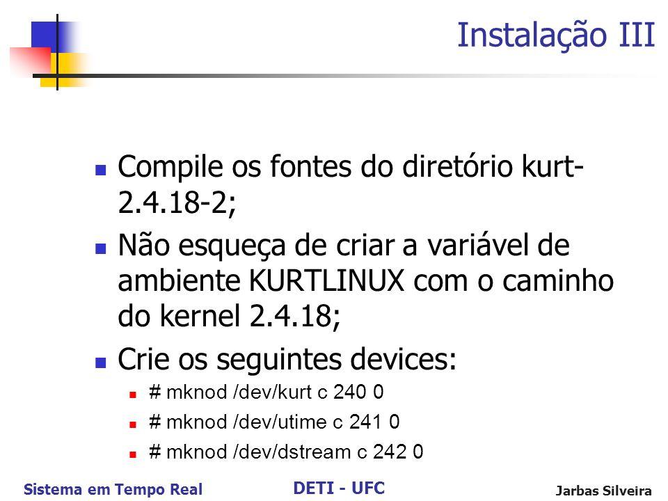 DETI - UFC Sistema em Tempo Real Jarbas Silveira Instalação III Compile os fontes do diretório kurt- 2.4.18-2; Não esqueça de criar a variável de ambi