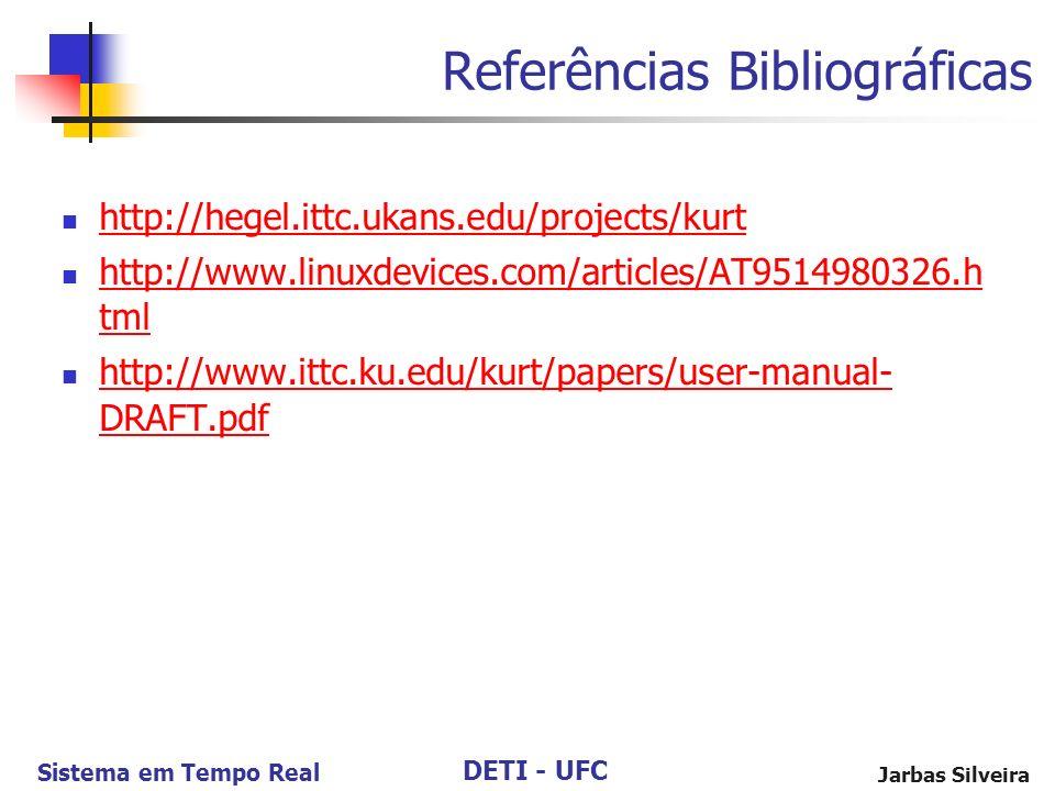 DETI - UFC Sistema em Tempo Real Jarbas Silveira Referências Bibliográficas http://hegel.ittc.ukans.edu/projects/kurt http://www.linuxdevices.com/arti
