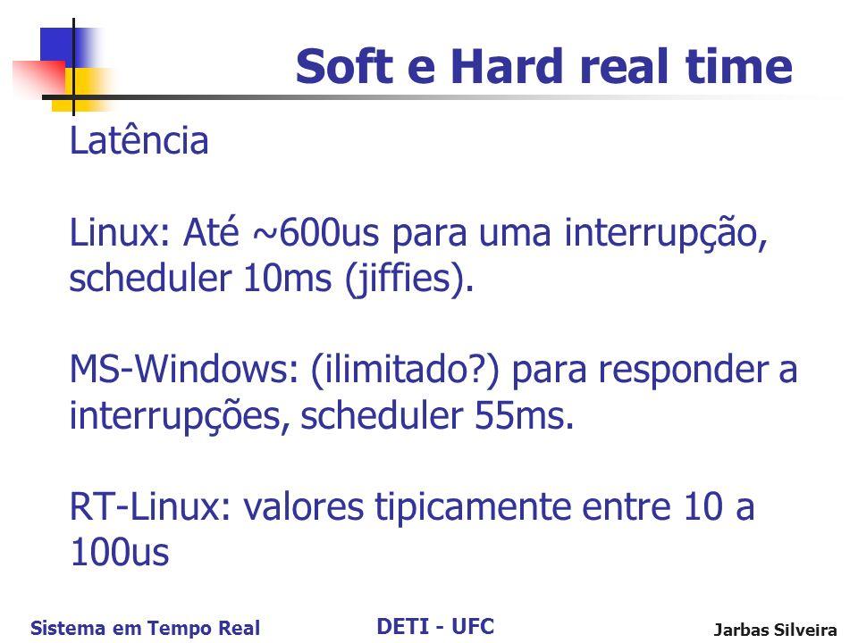 DETI - UFC Sistema em Tempo Real Jarbas Silveira Latência Linux: Até ~600us para uma interrupção, scheduler 10ms (jiffies). MS-Windows: (ilimitado?) p