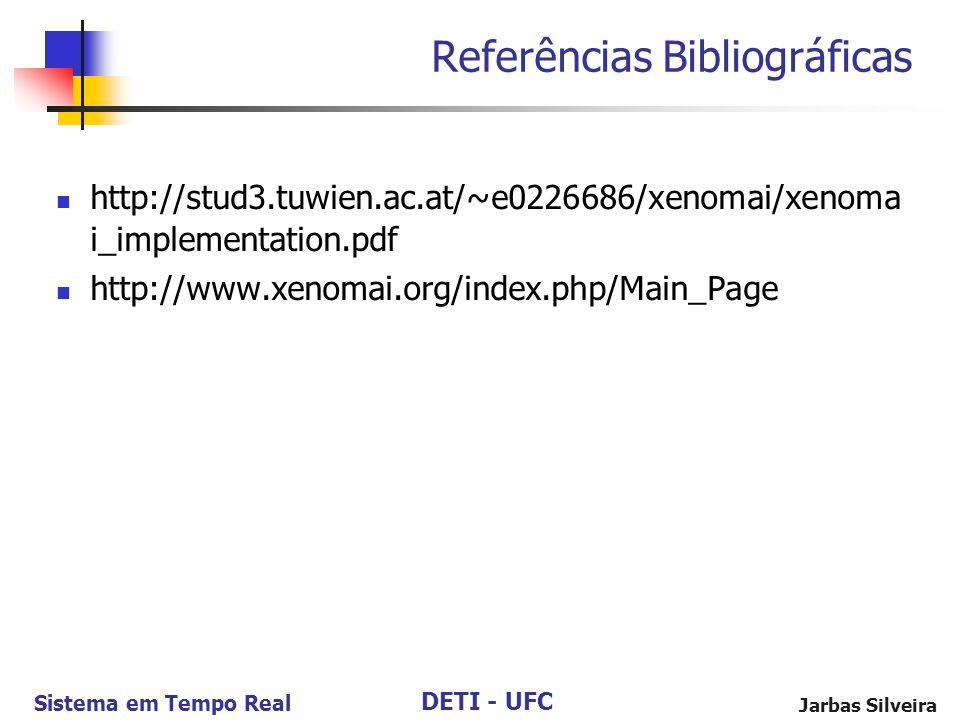 DETI - UFC Sistema em Tempo Real Jarbas Silveira Referências Bibliográficas http://stud3.tuwien.ac.at/~e0226686/xenomai/xenoma i_implementation.pdf ht