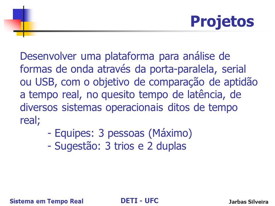 DETI - UFC Sistema em Tempo Real Jarbas Silveira Projetos Desenvolver uma plataforma para análise de formas de onda através da porta-paralela, serial