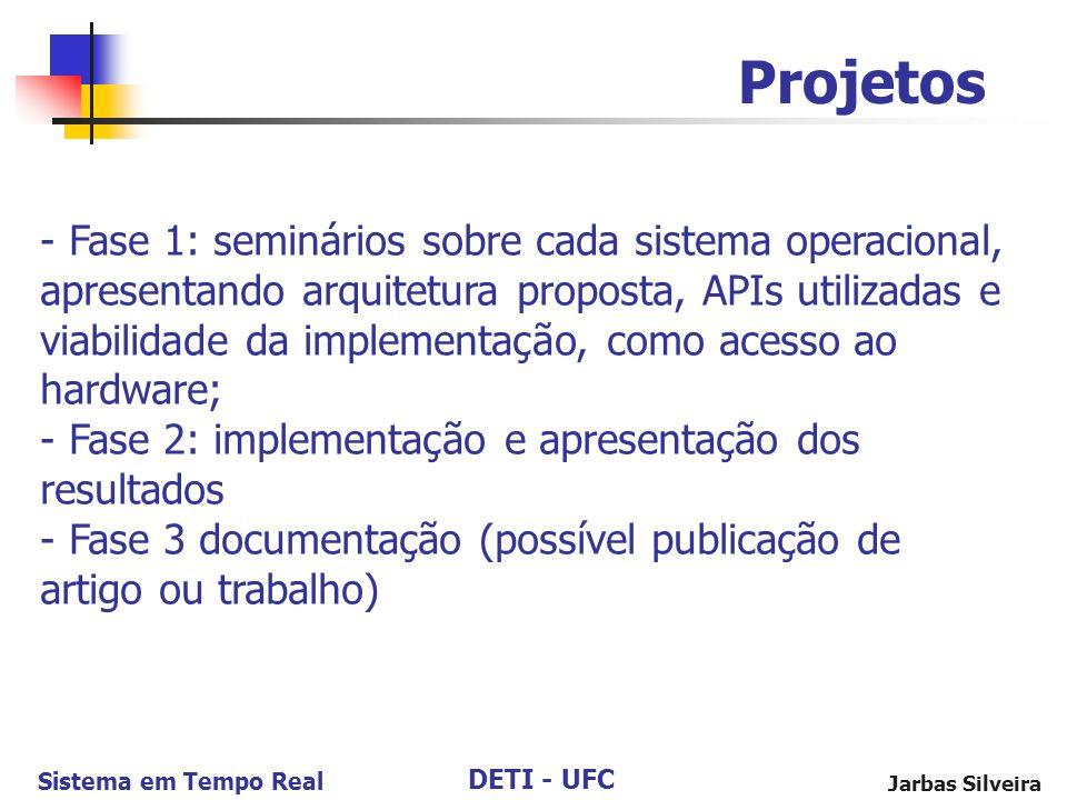 DETI - UFC Sistema em Tempo Real Jarbas Silveira Projetos - Fase 1: seminários sobre cada sistema operacional, apresentando arquitetura proposta, APIs