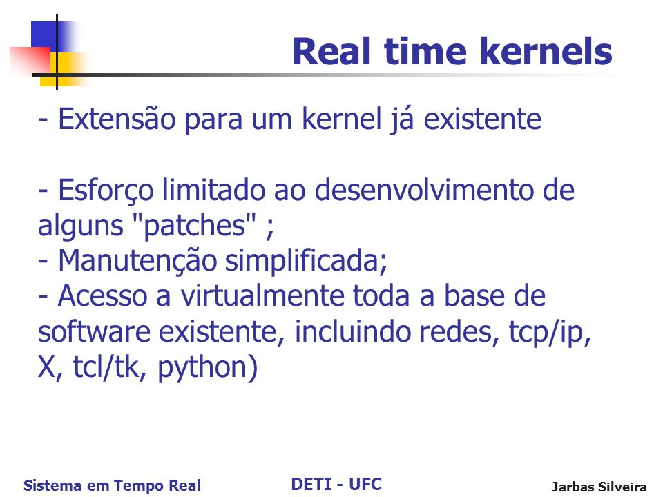 DETI - UFC Sistema em Tempo Real Jarbas Silveira - Extensão para um kernel já existente - Esforço limitado ao desenvolvimento de alguns