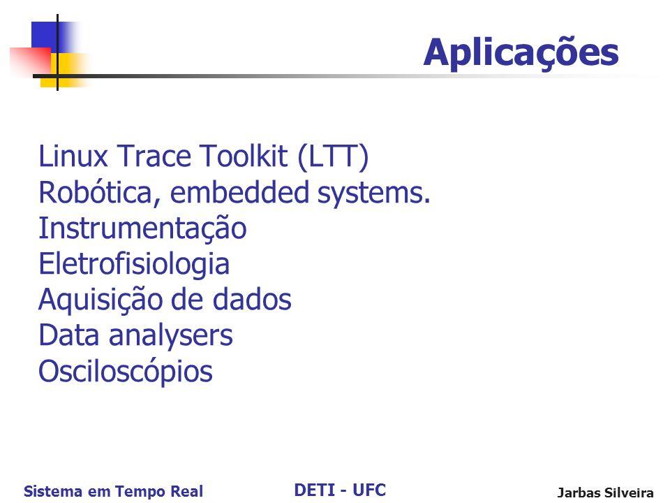 DETI - UFC Sistema em Tempo Real Jarbas Silveira Linux Trace Toolkit (LTT) Robótica, embedded systems. Instrumentação Eletrofisiologia Aquisição de da