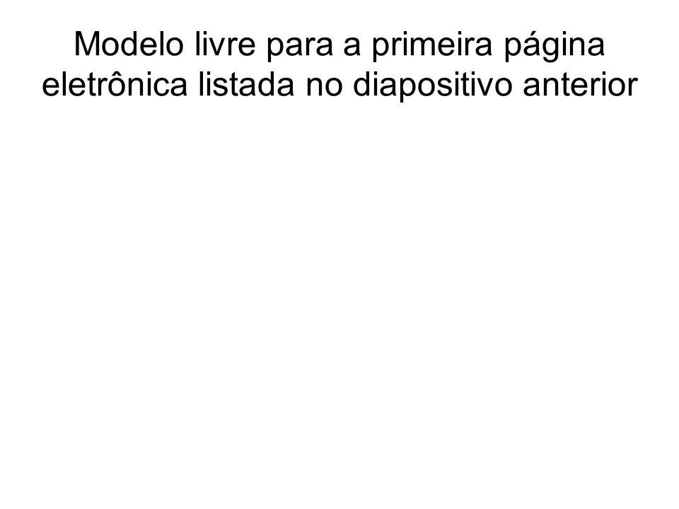 Modelo livre para a primeira página eletrônica listada no diapositivo anterior