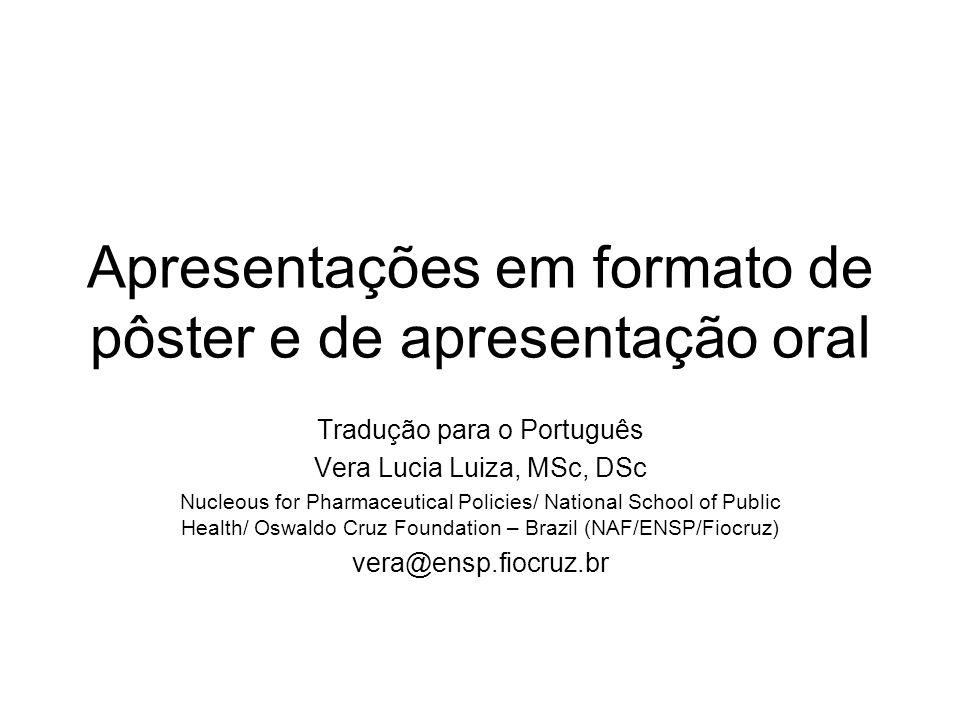 Apresentações em formato de pôster e de apresentação oral Tradução para o Português Vera Lucia Luiza, MSc, DSc Nucleous for Pharmaceutical Policies/ N