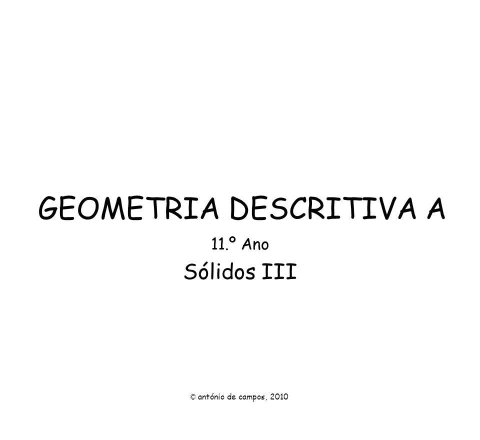 GEOMETRIA DESCRITIVA A 11.º Ano Sólidos III © antónio de campos, 2010