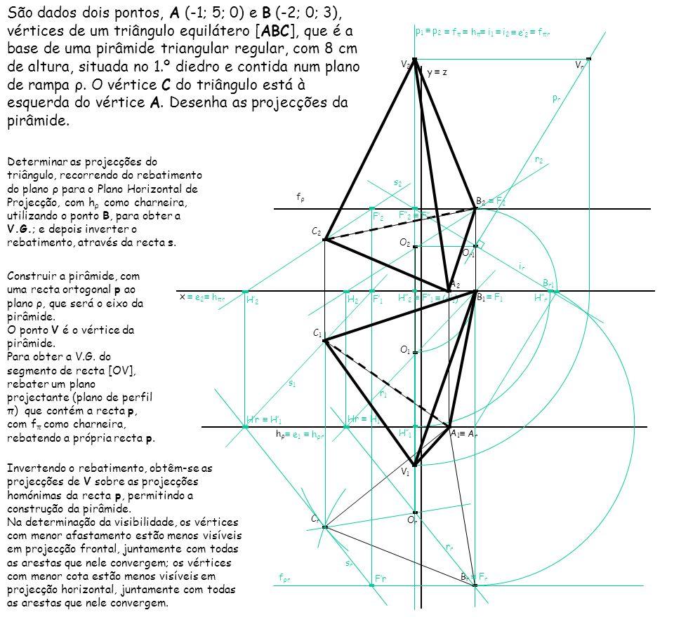 São dados dois pontos, A (-1; 5; 0) e B (-2; 0; 3), vértices de um triângulo equilátero [ABC], que é a base de uma pirâmide triangular regular, com 8