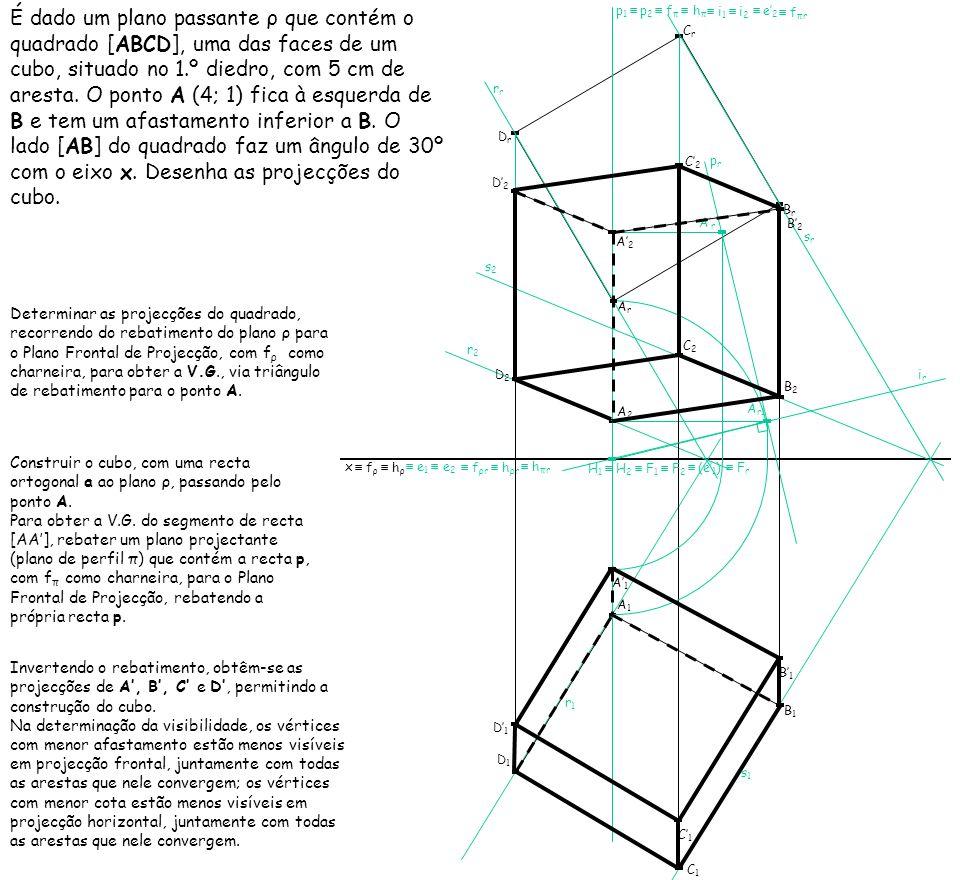 É dado um plano passante ρ que contém o quadrado [ABCD], uma das faces de um cubo, situado no 1.º diedro, com 5 cm de aresta. O ponto A (4; 1) fica à