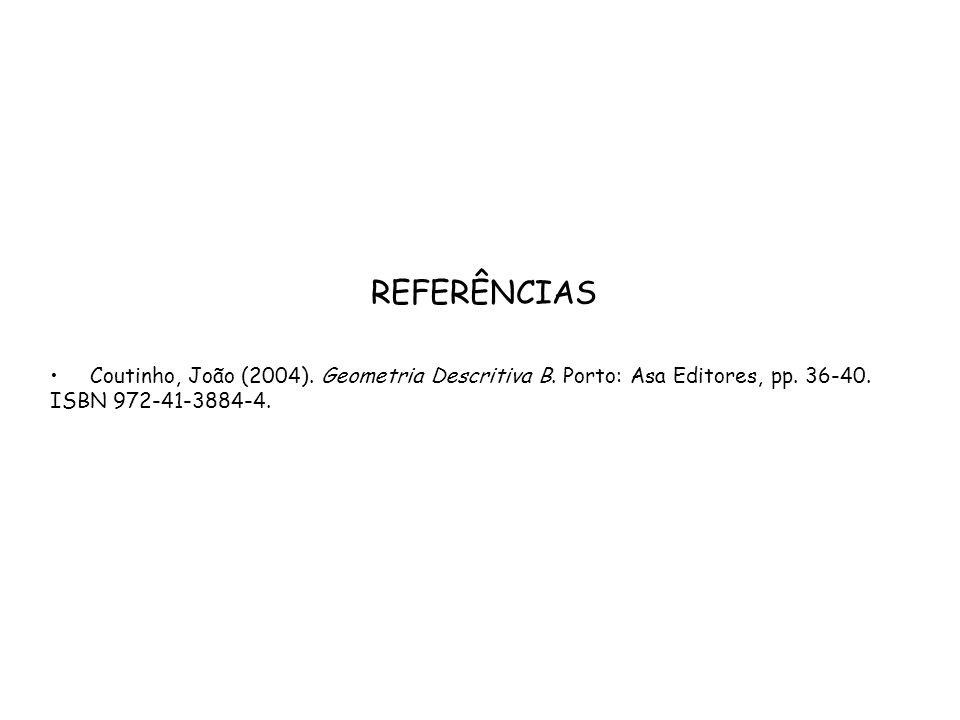 REFERÊNCIAS Coutinho, João (2004). Geometria Descritiva B. Porto: Asa Editores, pp. 36-40. ISBN 972-41-3884-4.