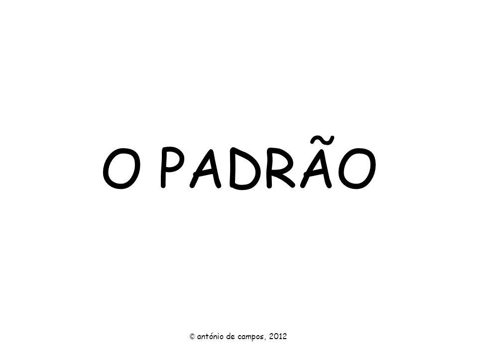 O PADRÃO © antónio de campos, 2012