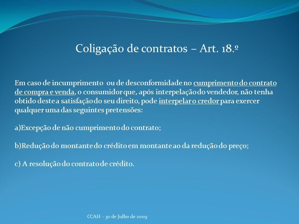 CCAH - 30 de Julho de 2009 Coligação de contratos – Art. 18.º Em caso de incumprimento ou de desconformidade no cumprimento do contrato de compra e ve