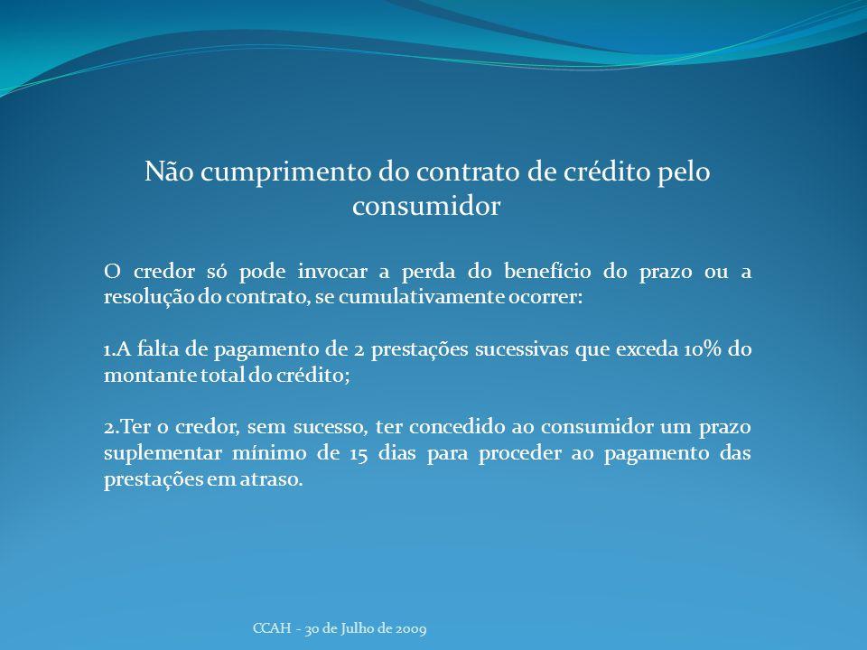 CCAH - 30 de Julho de 2009 Não cumprimento do contrato de crédito pelo consumidor O credor só pode invocar a perda do benefício do prazo ou a resoluçã