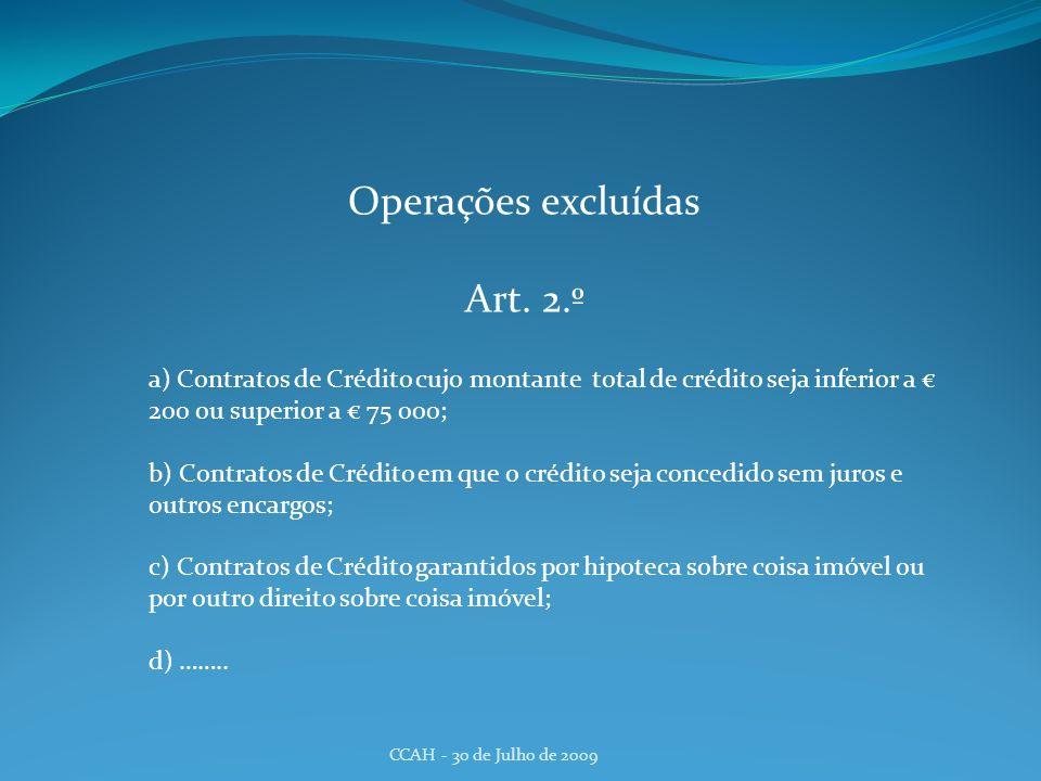 CCAH - 30 de Julho de 2009 Operações excluídas Art. 2.º a) Contratos de Crédito cujo montante total de crédito seja inferior a 200 ou superior a 75 00