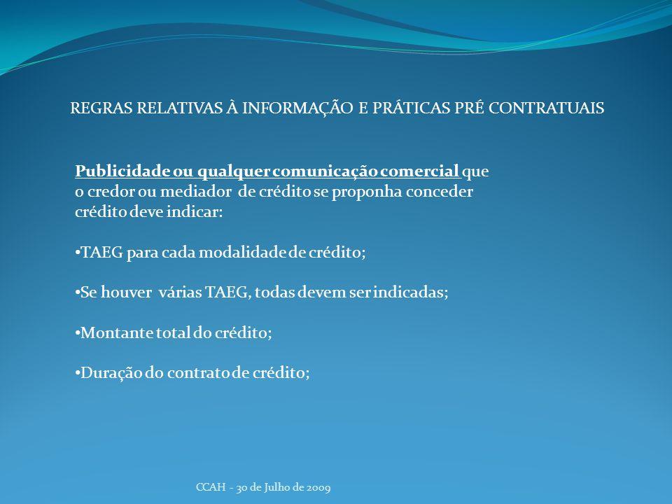 CCAH - 30 de Julho de 2009 REGRAS RELATIVAS À INFORMAÇÃO E PRÁTICAS PRÉ CONTRATUAIS Publicidade ou qualquer comunicação comercial que o credor ou medi