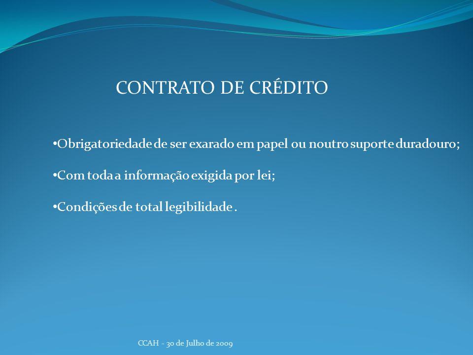 CCAH - 30 de Julho de 2009 CONTRATO DE CRÉDITO Obrigatoriedade de ser exarado em papel ou noutro suporte duradouro; Com toda a informação exigida por