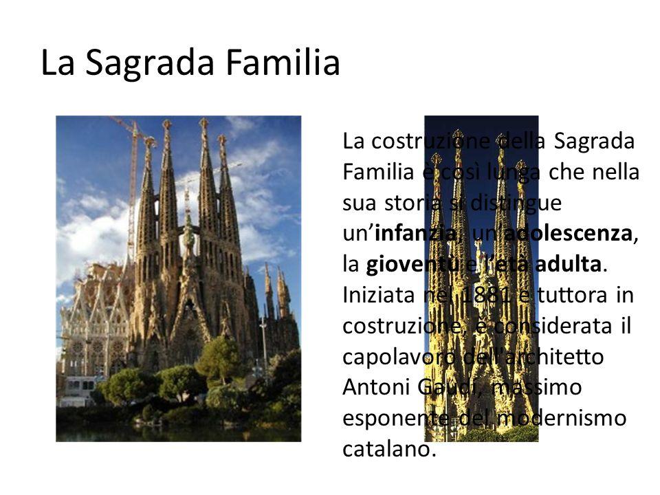 La Sagrada Familia La costruzione della Sagrada Familia è così lunga che nella sua storia si distingue uninfanzia, unadolescenza, la gioventù e letà adulta.