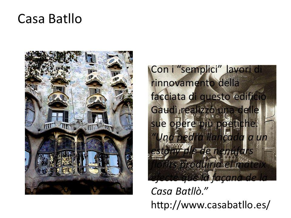 Casa Batllo Con i semplici lavori di rinnovamento della facciata di questo edificio Gaudì realizzò una delle sue opere più poetiche.