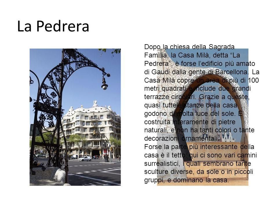 La Pedrera Dopo la chiesa della Sagrada Famìlia, la Casa Milà, detta La Pedrera, è forse ledificio più amato di Gaudi dalla gente di Barcellona.