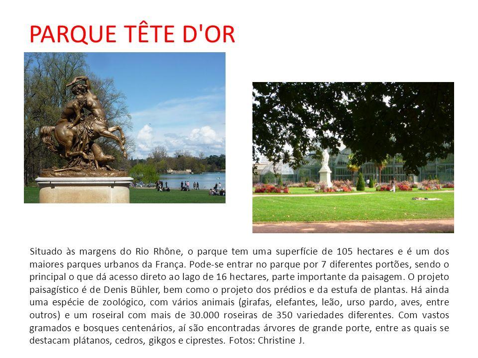 PARQUE TÊTE D OR Situado às margens do Rio Rhône, o parque tem uma superfície de 105 hectares e é um dos maiores parques urbanos da França.