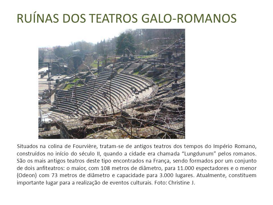 RUÍNAS DOS TEATROS GALO-ROMANOS Situados na colina de Fourvière, tratam-se de antigos teatros dos tempos do Império Romano, construídos no início do século II, quando a cidade era chamada Lungdunum pelos romanos.