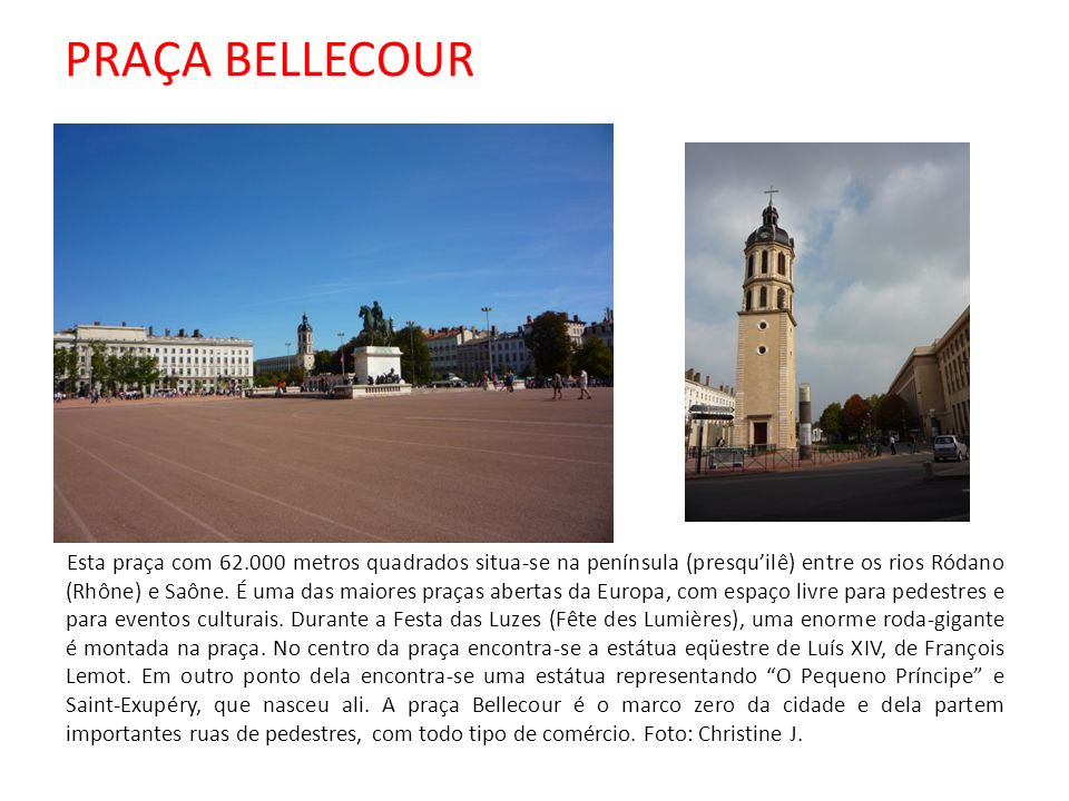 PRAÇA BELLECOUR Esta praça com 62.000 metros quadrados situa-se na península (presquilê) entre os rios Ródano (Rhône) e Saône.