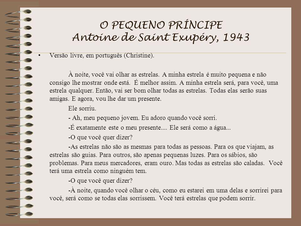 O PEQUENO PRÍNCIPE Antoine de Saint Exupéry, 1943 Versão livre, em português (Christine). À noite, você vai olhar as estrelas. A minha estrela é muito