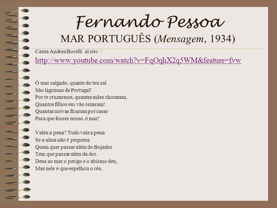 Fernando Pessoa MAR PORTUGUÊS (Mensagem, 1934) Canta Andrea Bocelli al sito : http://www.youtube.com/watch?v=FqOqhX2q5WM&feature=fvw Ó mar salgado, qu