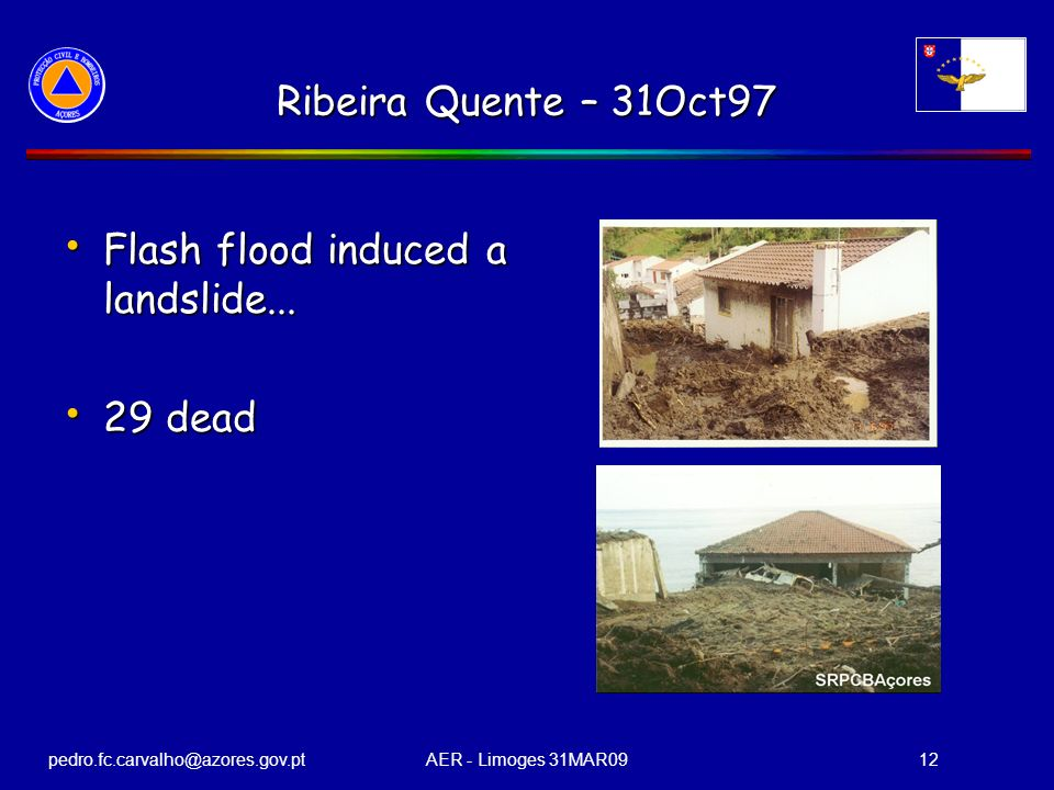 pedro.fc.carvalho@azores.gov.ptAER - Limoges 31MAR0912 Ribeira Quente – 31Oct97 Flash flood induced a landslide... Flash flood induced a landslide...