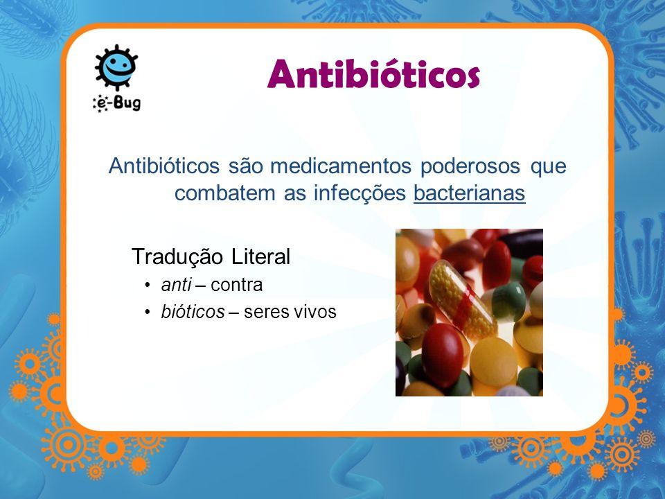 Antibióticos Antibióticos são medicamentos poderosos que combatem as infecções bacterianas Tradução Literal anti – contra bióticos – seres vivos