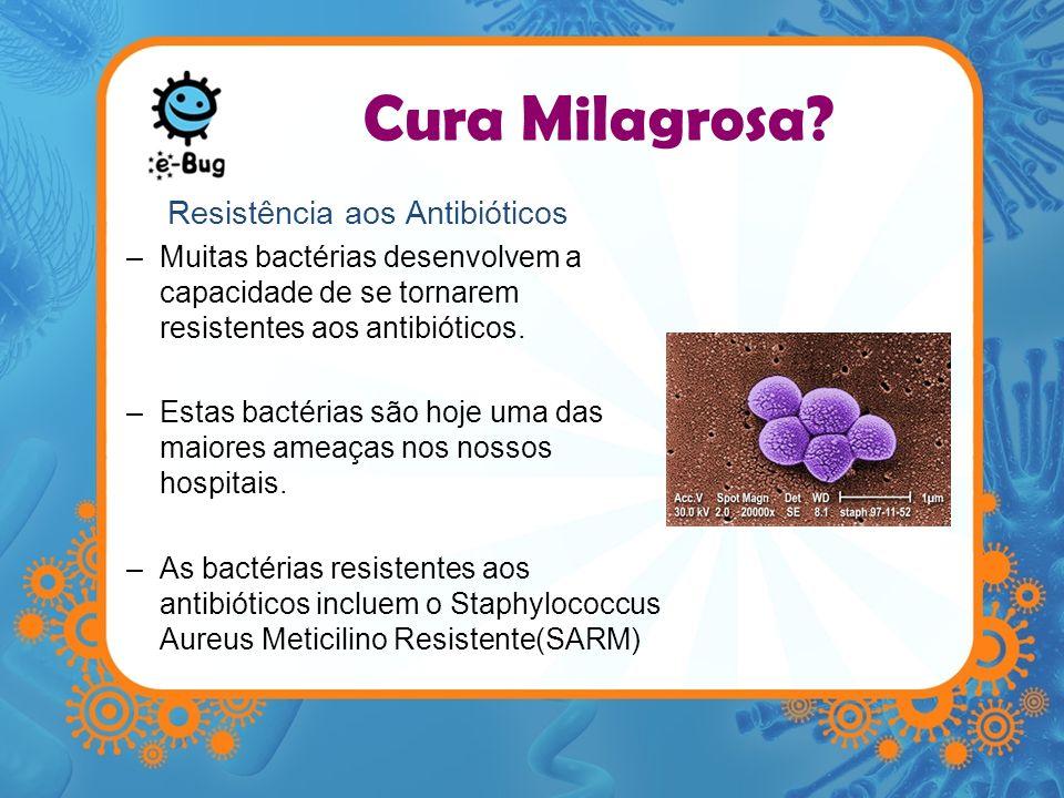 Cura Milagrosa? Resistência aos Antibióticos –Muitas bactérias desenvolvem a capacidade de se tornarem resistentes aos antibióticos. –Estas bactérias