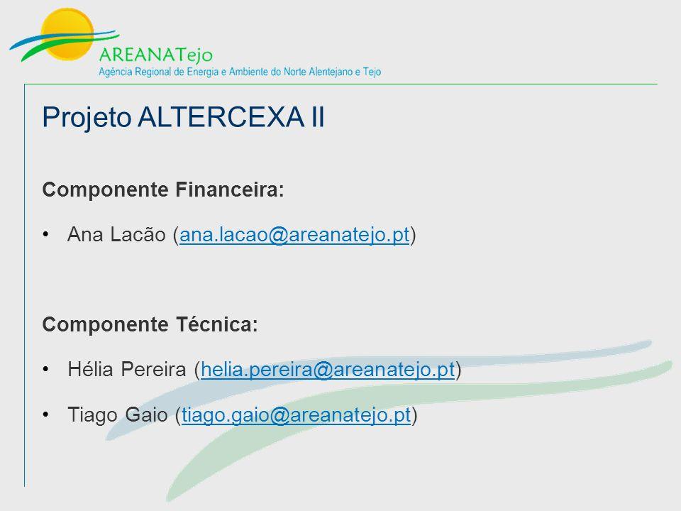 Projeto ALTERCEXA II Componente Financeira: Ana Lacão (ana.lacao@areanatejo.pt) Componente Técnica: Hélia Pereira (helia.pereira@areanatejo.pt) Tiago Gaio (tiago.gaio@areanatejo.pt)
