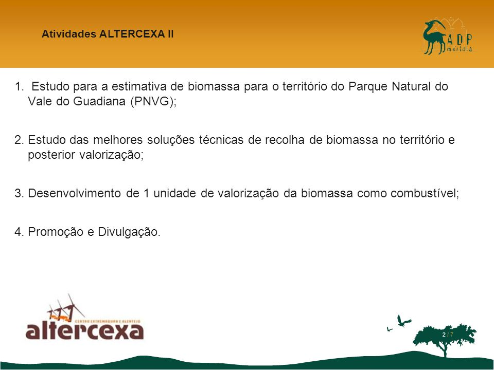Atividades já Executadas Estudo para estimativa de biomassa para todo o território do Parque Natural do Vale do Guadiana: Actividades ALTERCEXA II 3 / 7