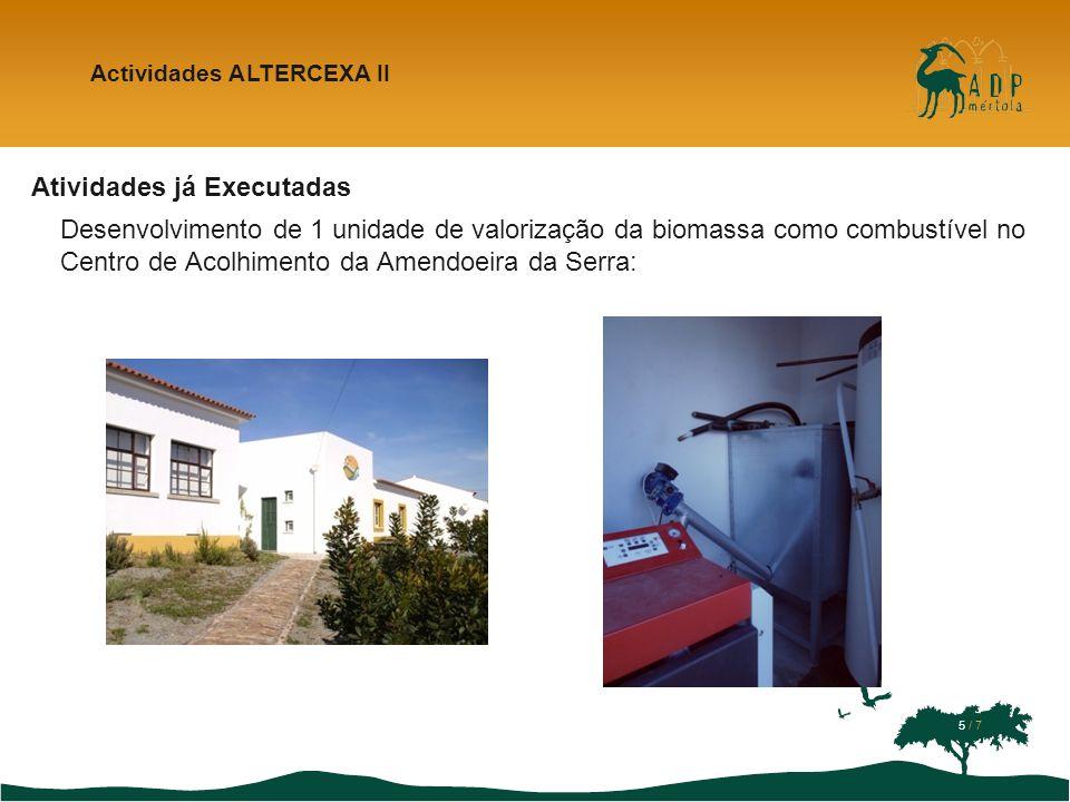 Atividades já Executadas Desenvolvimento de 1 unidade de valorização da biomassa como combustível no Centro de Acolhimento da Amendoeira da Serra: Act