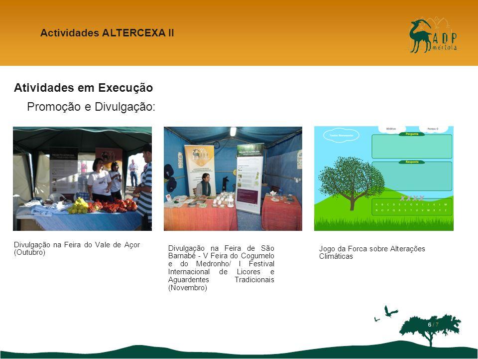 Atividades em Execução Promoção e Divulgação: Actividades ALTERCEXA II Divulgação na Feira de São Barnabé - V Feira do Cogumelo e do Medronho/ I Festi