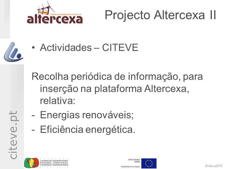 ©citeve2010 citeve.pt Projecto Altercexa II Actividades – CITEVE Recolha periódica de informação, para inserção na plataforma Altercexa, relativa: -Energias renováveis; -Eficiência energética.