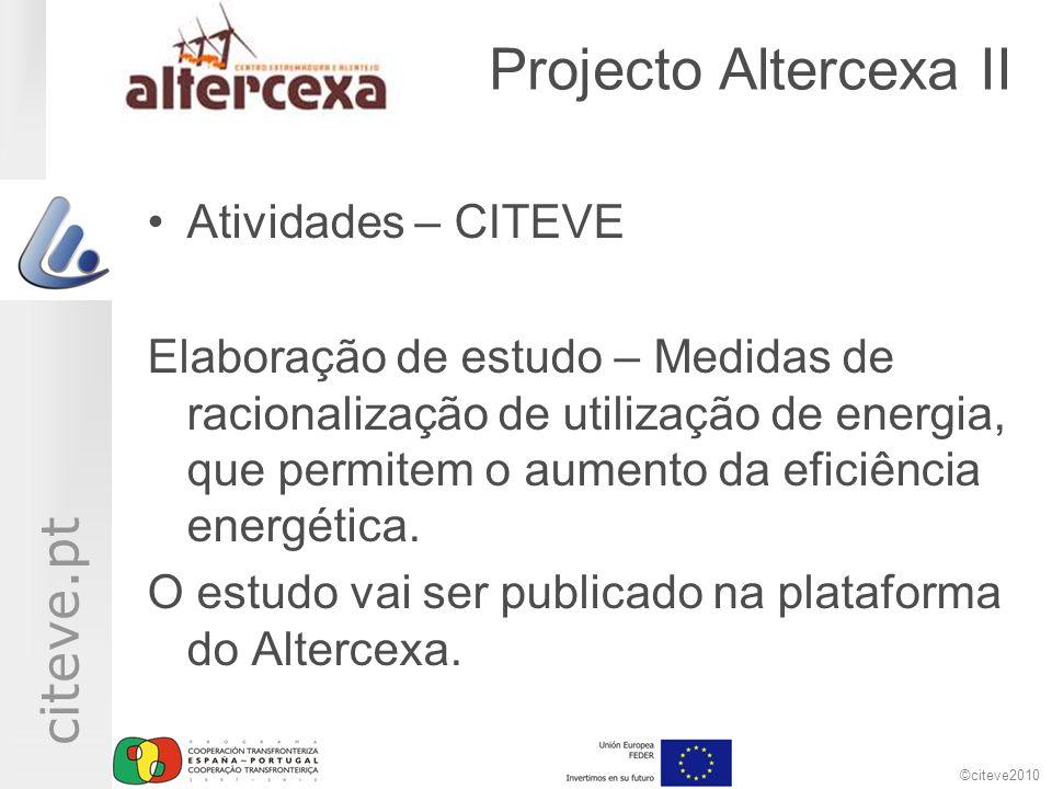 ©citeve2010 citeve.pt Projecto Altercexa II Atividades – CITEVE Elaboração de estudo – Medidas de racionalização de utilização de energia, que permitem o aumento da eficiência energética.