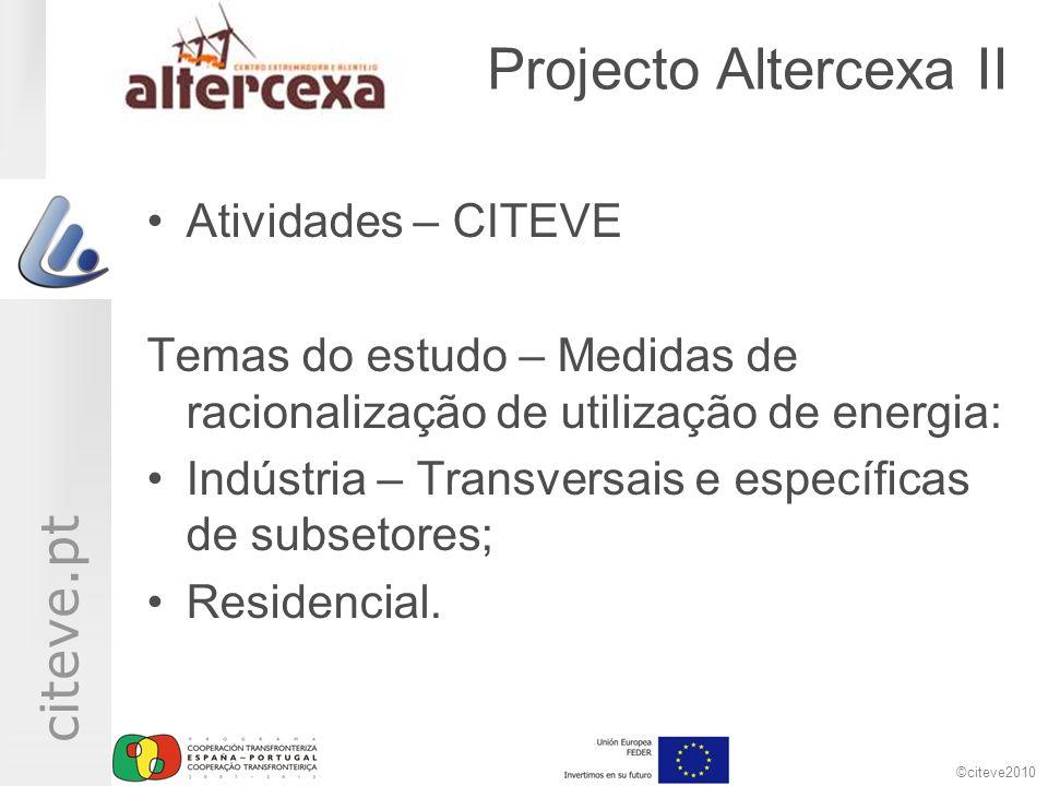 ©citeve2010 citeve.pt Projecto Altercexa II Atividades – CITEVE Temas do estudo – Medidas de racionalização de utilização de energia: Indústria – Transversais e específicas de subsetores; Residencial.
