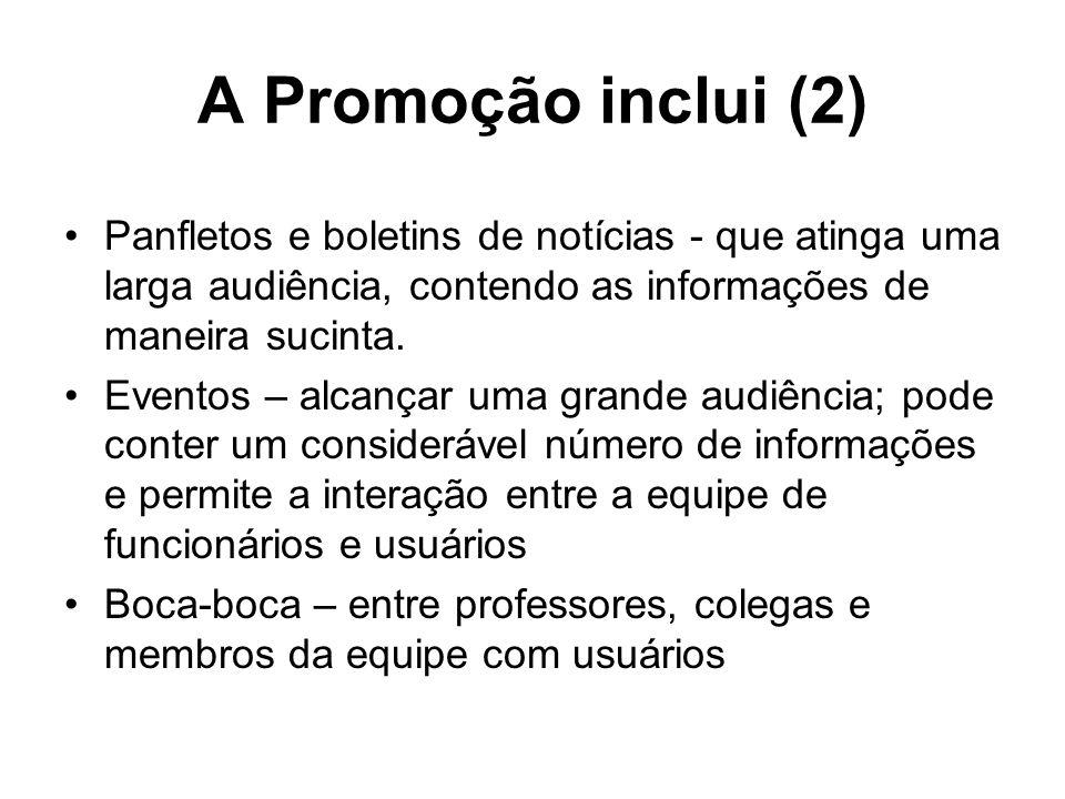 A Promoção inclui (2) Panfletos e boletins de notícias - que atinga uma larga audiência, contendo as informações de maneira sucinta. Eventos – alcança