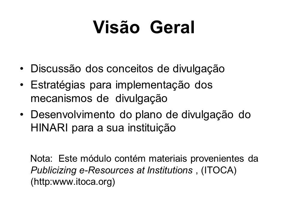 Visão Geral Discussão dos conceitos de divulgação Estratégias para implementação dos mecanismos de divulgação Desenvolvimento do plano de divulgação d