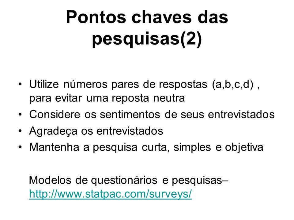 Pontos chaves das pesquisas(2) Utilize números pares de respostas (a,b,c,d), para evitar uma reposta neutra Considere os sentimentos de seus entrevist