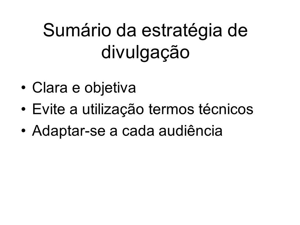 Sumário da estratégia de divulgação Clara e objetiva Evite a utilização termos técnicos Adaptar-se a cada audiência