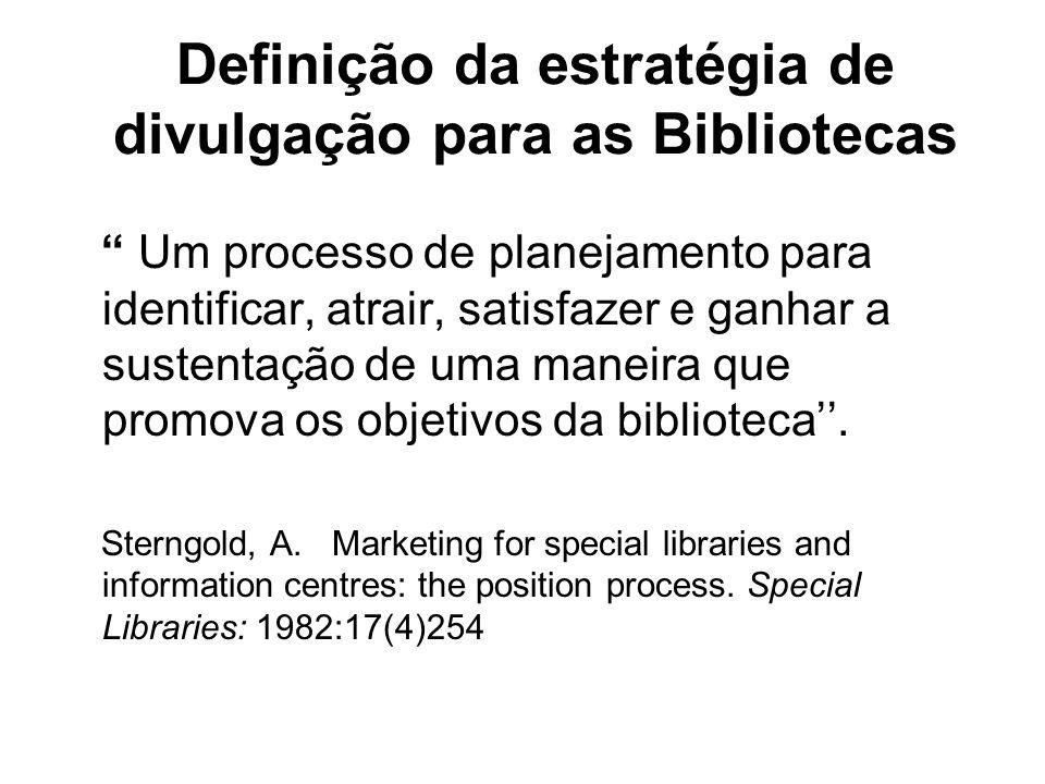 Definição da estratégia de divulgação para as Bibliotecas Um processo de planejamento para identificar, atrair, satisfazer e ganhar a sustentação de u